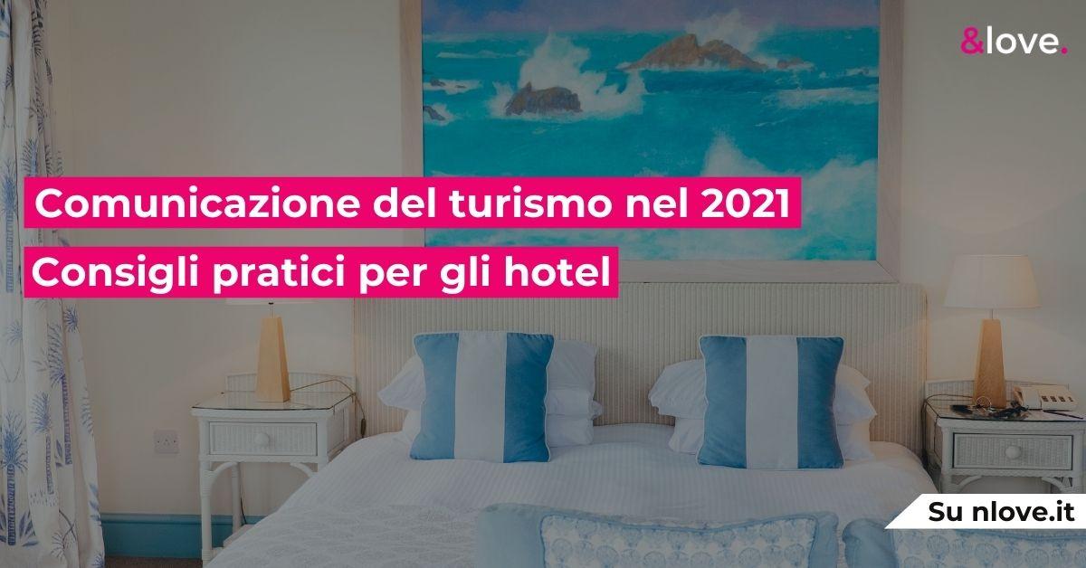Comunicazione del turismo nel 2021: consigli pratici per hotel